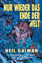 Nur wieder das Ende der Welt, Einzelband, , Dantes Verlag, Neil Gaiman, P. Craig Russell, Troy Nixey, Matthew Hollingsworth, 17.00 €