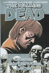 The walking Dead, Band 6, Dieses sorgenvolle Leben