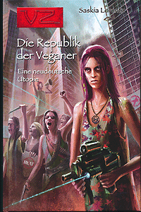Edition VZ, Band 10, Die Republik der Veganer: Eine neudeutsche Utopie